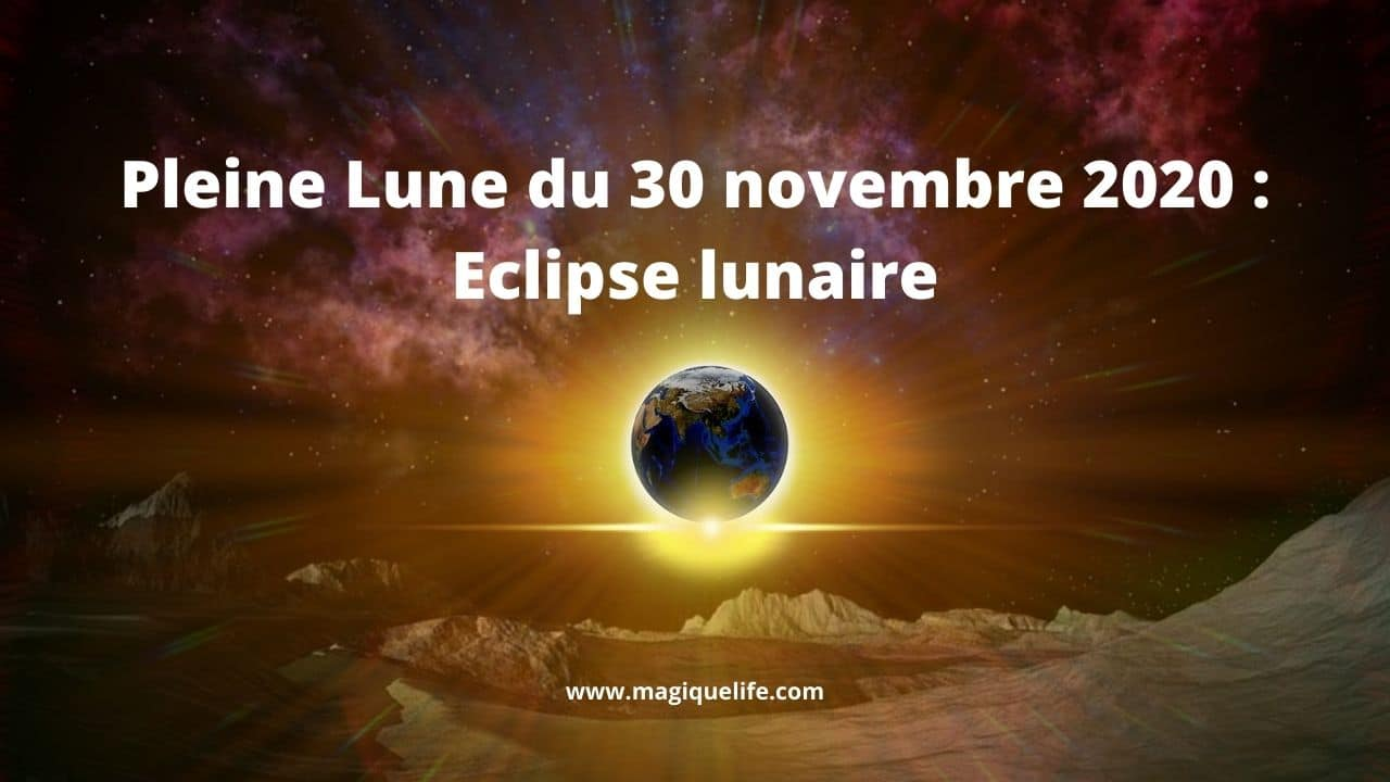 Pleine Lune du 30 novembre 2020 : Eclipse lunaire | Magique Life, pour une  vie magique...